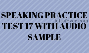 SPEAKING PRACTICE TEST 17 WITH AUDIO SAMPLE