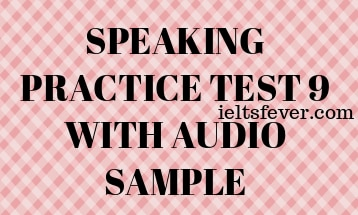 SPEAKING PRACTICE TEST 9 WITH AUDIO SAMPLE