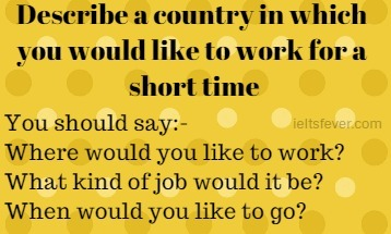 Describe a place in other countries where you would like to work for a short time IELTS EXAM