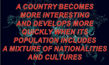 A country becomes more interesting and develops more quickly when its population includes a mixture of nationalities and cultures. To what extent do you agree or  disagree with this opinion?