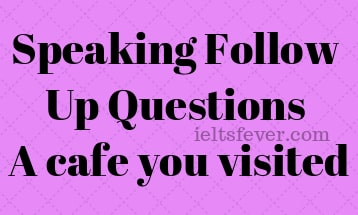 Speaking Follow Up Questions A cafe you visited