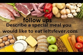 Follow Up Questions Describe a special meal you have had