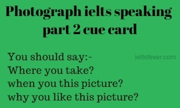 Photograph ielts speaking part 2 cue card with answer IELTS EXAM