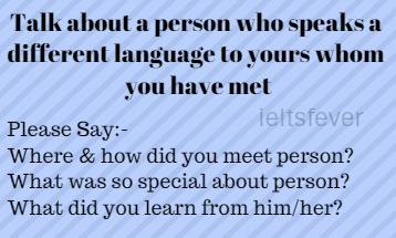 Talk about a person who speaks a different language to yours whom you have met.Please say ielts exam