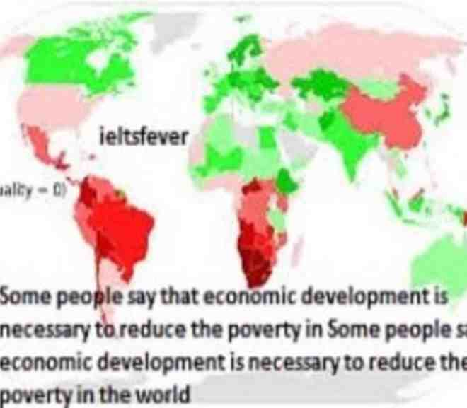 Some people say that economic development is necessary to reduce the poverty in Some people say that economic development is necessary to reduce the poverty in the world ielts exam