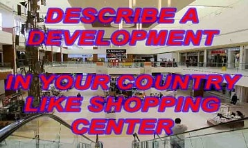 Describe a development in your country like shopping center