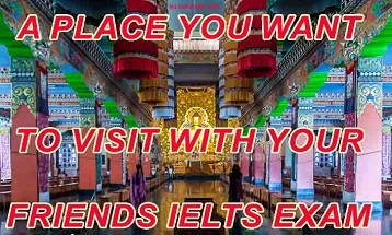 A place you want to visit with your friends ielts exam