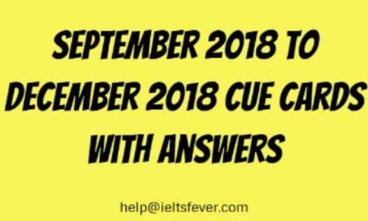 September 2018 to December 2018 cue cards with answers