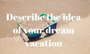Describe idea of your dream vacation