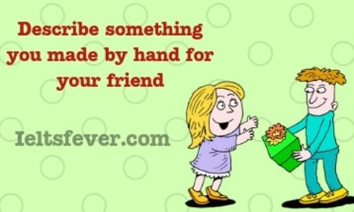 Describe something youmade by hand for your friend