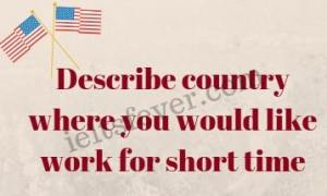 Describe country where you would like work for short time