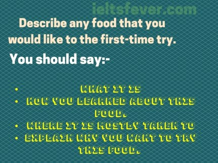 Describe any food that you would like to the first-time try