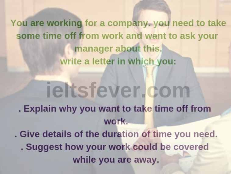 You are working for a company. you need to take some time off from work