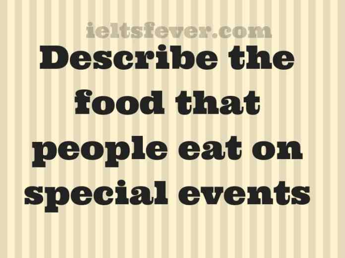 describe the food that people eat on special events
