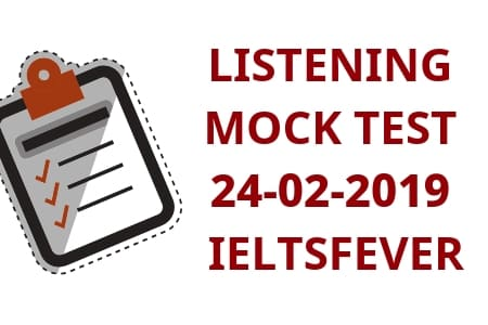 LISTENING MOCK TEST 24-02-2019 IELTSFEVER