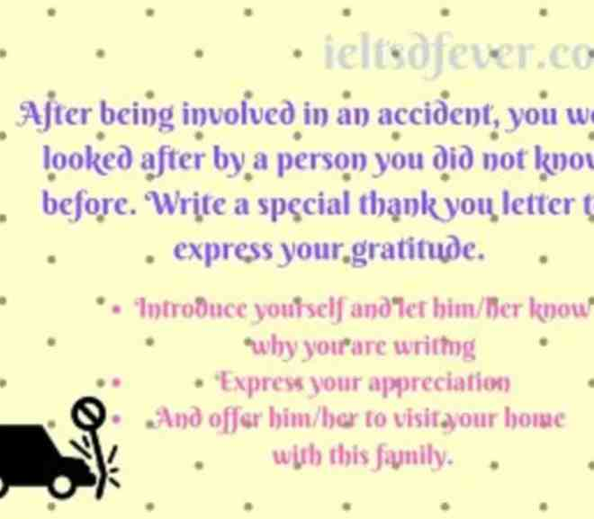 After being involved in an accident, you were looked after by a person you did not know before. Write a special thank you letter to express your gratitude.
