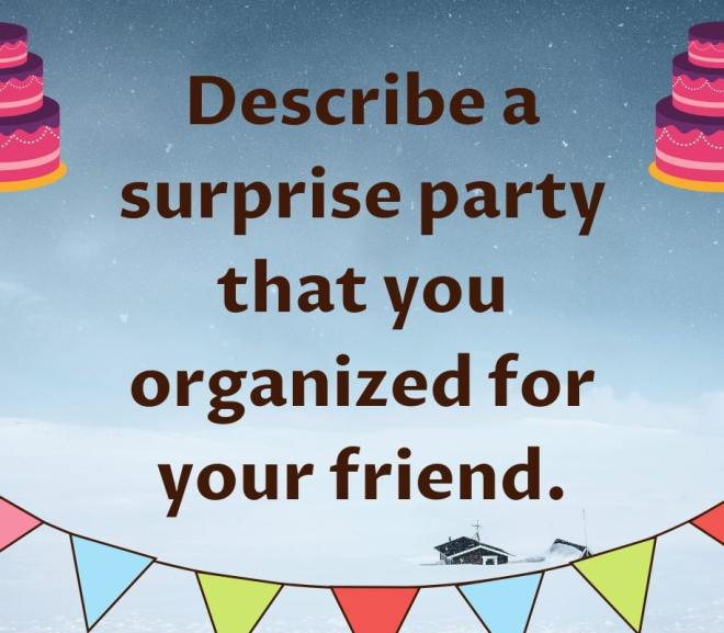 Describe a surprise party that you organized for your friend