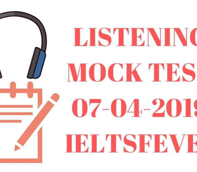 LISTENING MOCK TEST 07-04-2019 IELTSFEVER