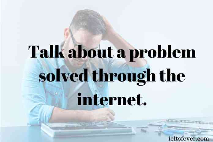 Talk about a problem solved through the internet.What was the problem?How you found out a solution?How long took to fix it?