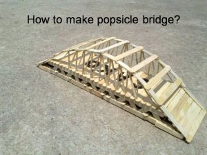 How to make this popsicle bridge