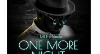 Download Mp3: Mr P -One More Night ft Niniola