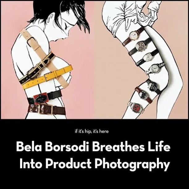 Bela Borsodi Breathes Life Into Product Photography