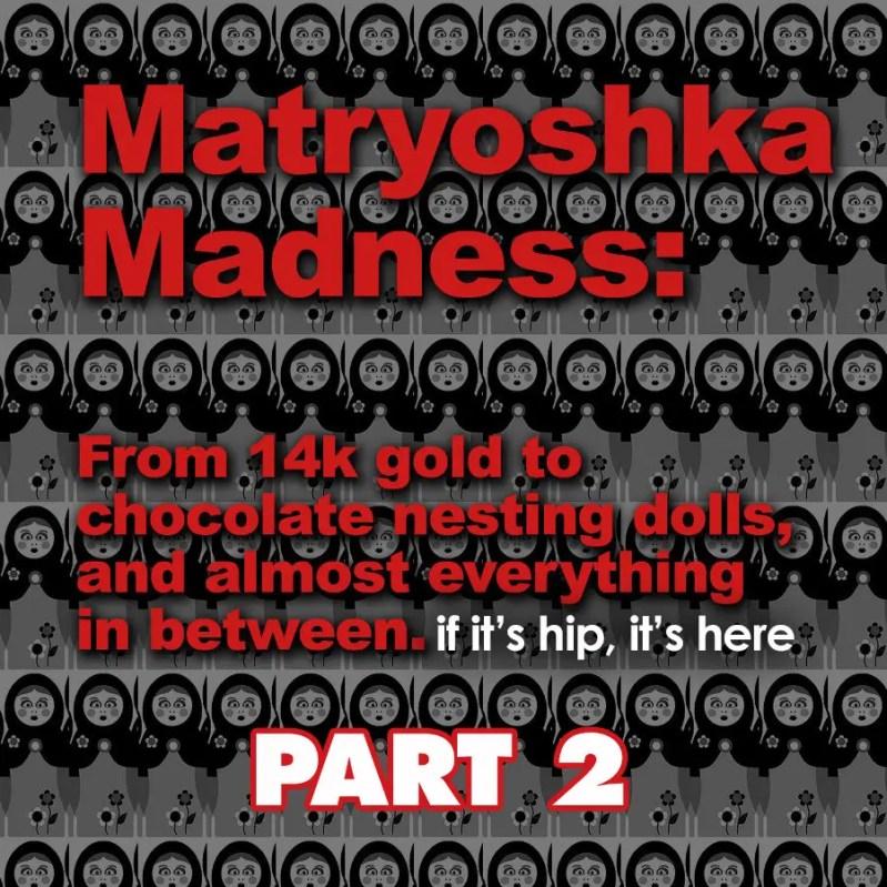 matryoshka madness PART 2 IIHIH