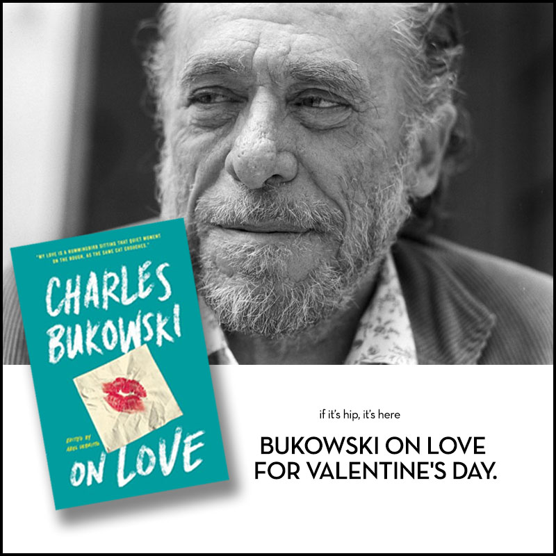 Bukowski on love for Valentine's Day
