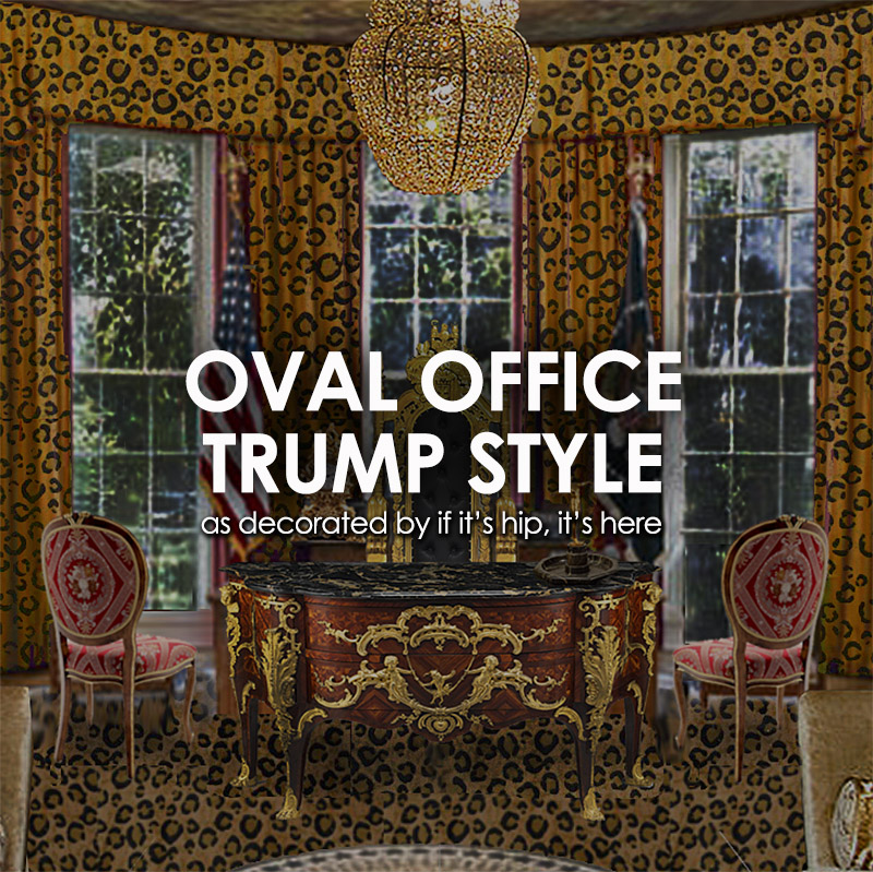 Oval Office Trump Style My Inauguration Gift To Donald