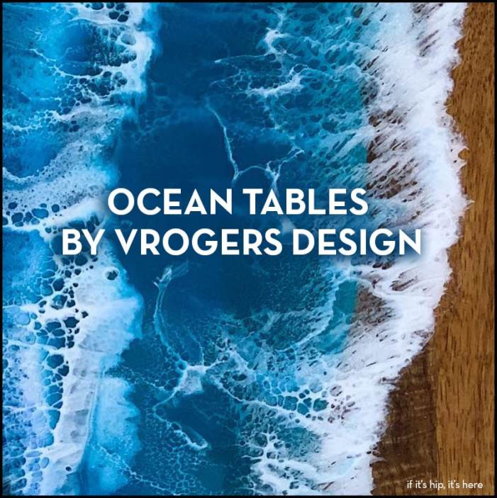 ocean tables by Vrogers Design