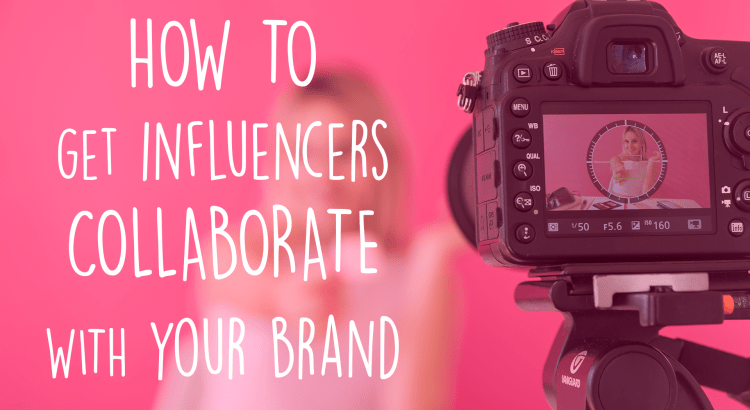 how-to-get-influencers-collaborate-with-your-brand