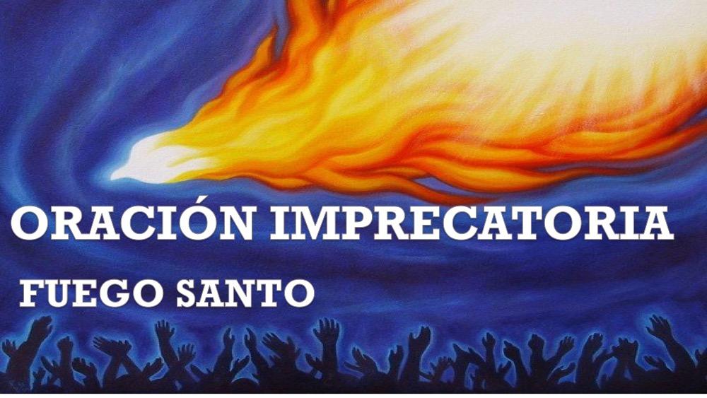 DTN 011 La Oración Imprecatoria… Fuego Santo de Dios