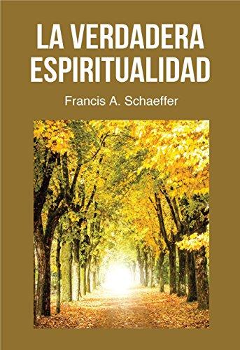 La Verdadera Espiritualidad por Francis Schaeffer