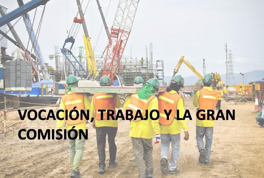 Vocación, Trabajo y la Gran Comisión – Parte 1