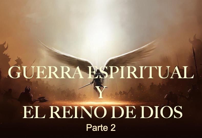 Guerra Espiritual y el Reino de Dios parte 2