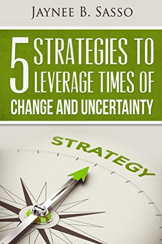 5 Strategies to Leverage Times of Change and Uncertainty