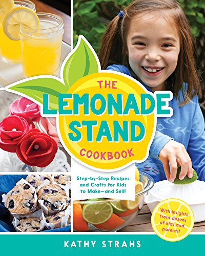 The Lemonade Stand Cookbook: Step-by-Step Recipes and Crafts for Kids to Make…and Sell!