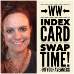 WW Index Card Swap Time!