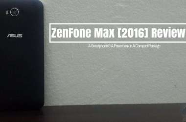 The All New Zenfone Max Review: A Smartphone & A Powerbank in A Compact Package - 2