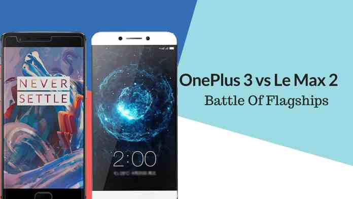 OnePlus 3 vs Le Max 2 - Battle of flagships
