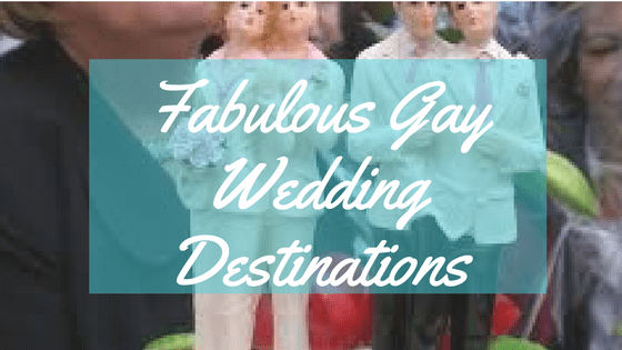 Set your Sights on These Fabulous Gay Wedding Destinations