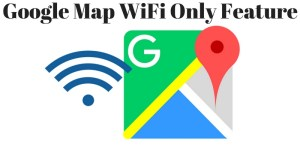 Google Map WiFi Only Feature