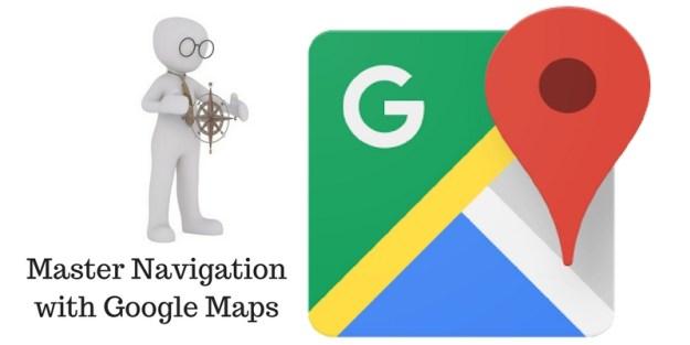 Master Navigation with Google Maps