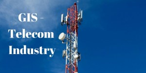 GIS - Telecom Industry