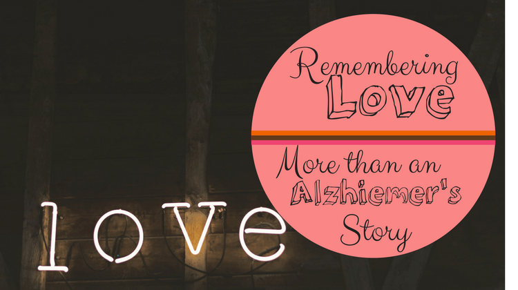 Remembering Love: More Than An Alzhiemer's Story