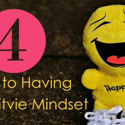 4 Steps to Having a Positive Mindset
