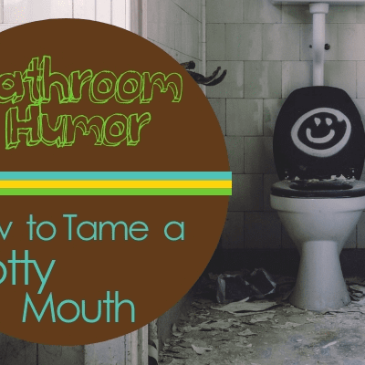 Bathroom Humor:  How to Tame a Potty Mouth
