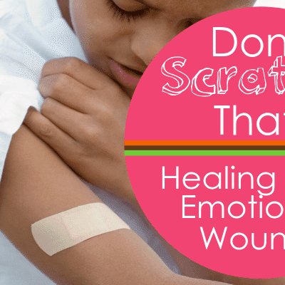 Don't Scratch That:  Healing From Emotional Wounds