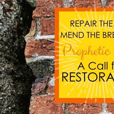 Repair the Rifts and Mend the Breaches: Prophetic Word A Call for Restoration (Part 1)