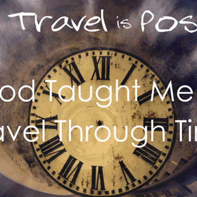 Time Travel is Possible: God Taught Me to Travel Through Time